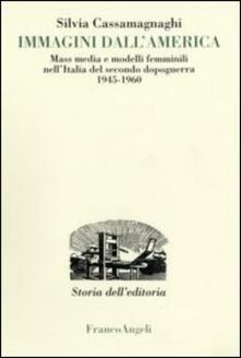 Immagini dall'America. Mass media e modelli femminili nell'Italia del secondo dopoguerra 1945-1960 - Silvia Cassamagnaghi - copertina