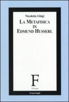 La metafisica in Edmund Husserl - Nicoletta Ghigi - copertina