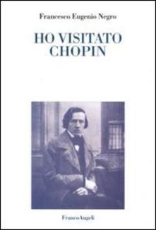 Ho visitato Chopin - Francesco E. Negro - copertina