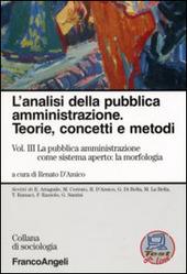 L' analisi della pubblica amministrazione. Teorie, concetti e metodi. Vol. 3: La pubblica amministrazione come sistema aperto: la morfologia.