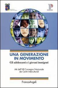 Una generazione in movimento. Gli adolescenti e i giovani immigrati. Atti del Convegno (Reggio Emilia, 20-21 ottobre 2005)