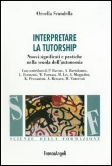 Interpretare la tutorship. Nuovi significati e pratiche nella scuola dell'autonomia - Ornella Scandella - copertina
