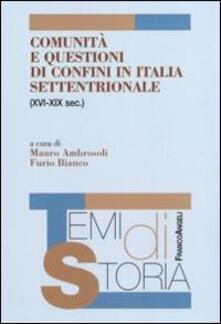 Comunità e questioni di confini in Italia settentrionale (XVI-XIX sec.) - copertina