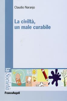 La civiltà, un male curabile - Claudio Naranjo - copertina