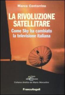 La rivoluzione satellitare. Come Sky ha cambiato la televisione italiana - Marco Centorrino - copertina
