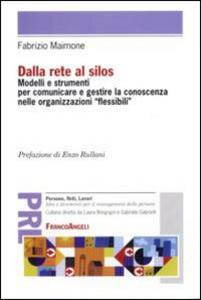Libro Dalla rete al silos. Modelli e strumenti per comunicare e gestire la conoscenza nelle organizzazioni flessibili Fabrizio Maimone