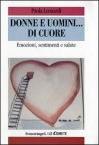 Libro Donne e uomini... di cuore. Emozioni, sentimenti e salute Paola Leonardi