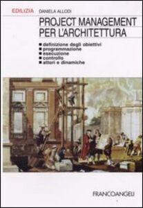 Libro Project management per l'architettura. Definizione degli obiettivi, programmazione, esecuzione, controllo, attori e dinamiche Daniela Allodi