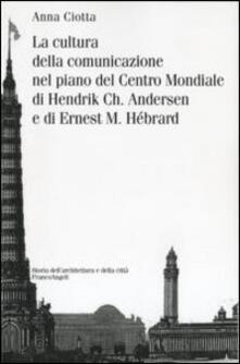 La cultura della comunicazione nel piano del centro mondiale di Hendrik Ch. Andersen e di Ernest M. Hébrard - Anna Ciotta - copertina