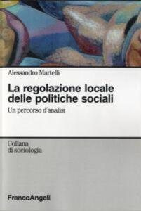 Libro La regolazione locale delle politiche sociali. Un percorso d'analisi Alessandro Martelli