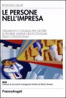 Le persone nell'impresa. Strumenti e consigli per gestire le risorse umane nell'economia della conoscenza - Rodolfo Buat - copertina