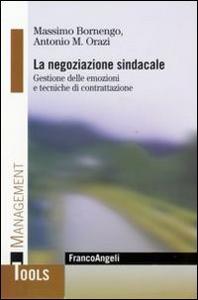 Libro La negoziazione sindacale. Gestione delle emozioni e tecniche di contrattazione Massimo Bornengo , Antonio M. Orazi