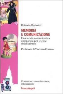 Memoria e comunicazione. Una teoria comunicativa complessa per le cose del moderno - Roberta Bartoletti - copertina