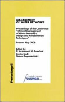 Management of water networks. Proceedings of the Conference «Efficient Management of Water Networks. Design and Rehabilitation Tech-niques». Ferrara, May 2006 - copertina