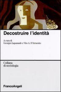 Foto Cover di Decostruire l'identità, Libro di  edito da Franco Angeli