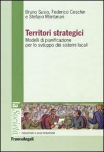 Libro Territori strategici. Modelli di pianificazione per lo sviluppo dei sistemi locali Bruno Susio , Federico Ceschin , Stefano Montanari