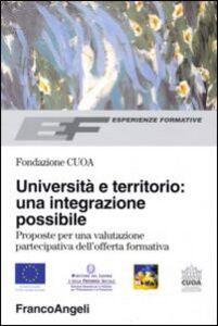 Libro Università e territorio: un'integrazione possibile. Proposte per una valutazione partecipativa dell'offerta formativa