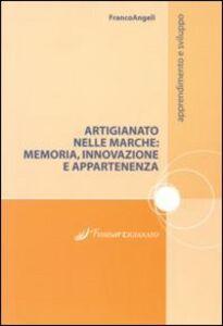 Foto Cover di Artigianato nelle Marche. Memoria, innovazione e appartenenze, Libro di  edito da Franco Angeli