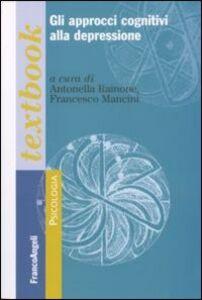 Libro Gli approcci cognitivi alla depressione Antonella Rainone , Francesco Mancini