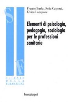 Capturtokyoedition.it Elementi di psicologia, pedagogia, sociologia per le professioni sanitarie Image