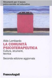 La comunità psicoterapeutica. Cultura, strumenti, tecnica - Aldo Lombardo - copertina