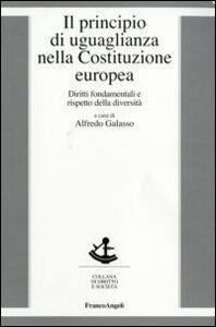 Libro Il principio di uguaglianza nella Costituzione europea. Diritti fondamentali e rispetto della diversità