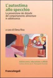 L' autostima allo specchio. La prevenzione dei disturbi del comportamento alimentare in adolescenza