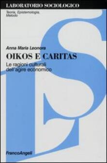 Oikos e Caritas. Le ragioni culturali dell'agire economico - Anna M. Leonora - copertina