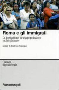 Libro Roma e gli immigrati. La formazione di una popolazione multiculturale