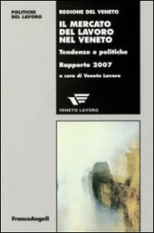 Il mercato del lavoro nel Veneto. Tendenze e politiche. Rapporto 2007