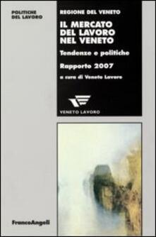 Il mercato del lavoro nel Veneto. Tendenze e politiche. Rapporto 2007 - copertina