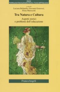 Libro Tra natura e cultura. Aspetti storici e problemi dell'educazione