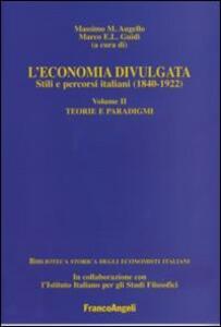 L' economia divulgata. Stili e percorsi italiani (1840-1922). Vol. 2: Teorie e paradigmi.