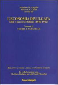 Foto Cover di L' economia divulgata. Stili e percorsi italiani (1840-1922). Vol. 2: Teorie e paradigmi., Libro di  edito da Franco Angeli