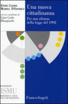 Una nuova cittadinanza. Per una riforma della legge del 1992 - Ennio Codini,Marina D'Odorico - copertina