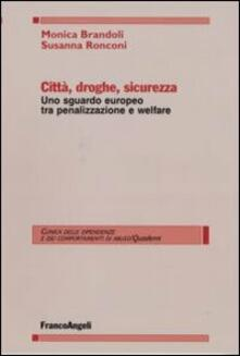 Città, droghe, sicurezza. Uno sguardo europeo tra penalizzazione e welfare - Monica Brandoli,Susanna Ronconi - copertina