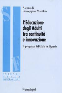 Foto Cover di L' educazione degli adulti tra continuità e innovazione. Il progetto EdALab in Liguria, Libro di  edito da Franco Angeli