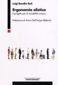 Libro Ergonomia olistica. Il progetto per la variabilità umana Luigi Bandini Buti