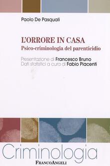 L' orrore in casa. Psico-criminologia del parenticidio - Paolo De Pasquali - copertina