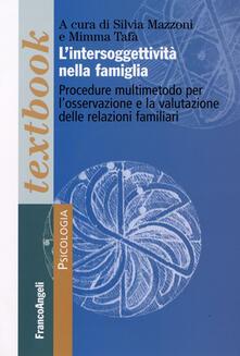 L' intersoggettività nella famiglia. Procedure multi-metodo per l'osservazione e la valutazione delle relazioni familiari - copertina