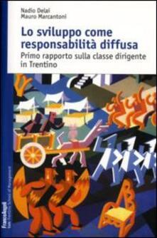 Lo sviluppo come responsabilità diffusa. Primo rapporto sulla classe dirigente in Trentino - Nadio Delai,Mauro Marcantoni - copertina