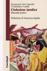 Libro L' induzione ipnotica. Manuale pratico Emanuele Del Castello , Costantino Casilli