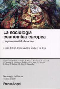 Foto Cover di La sociologia economica europea. Un percorso italo-francese, Libro di  edito da Franco Angeli