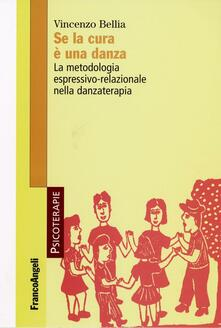 Se la cura è una danza. La metodologia espressivo-relazionale nella danzaterapia - Vincenzo Bellia - copertina