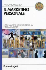 Libro Il marketing personale. Il self-marketing della persona e della carriera Antonio Foglio