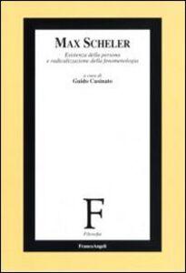 Libro Max Scheler. Esistenza della persona e radicalizzazione della fenomenologia