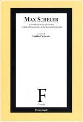 Max Scheler. Esistenza della persona e radicalizzazione della fenomenologia
