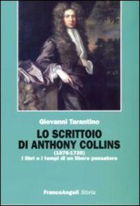 Libro Lo scrittoio di Anthony Collins (1676-1729). I libri e i tempi di un libero pensatore Giovanni Tarantino