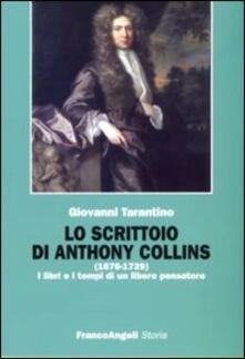 Lo scrittoio di Anthony Collins (1676-1729). I libri e i tempi di un libero pensatore - Giovanni Tarantino - copertina