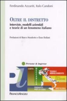 Oltre il distretto. Interviste, modelli aziendali e teorie di un fenomeno italiano - Ferdinando Azzariti,Italo Candoni - copertina